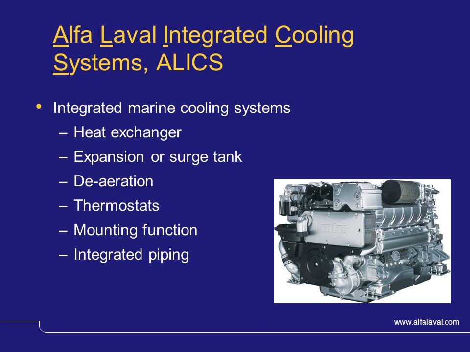 www.alfalaval.com © Alfa LavalSlide 2 Alfa Laval Integrated Cooling Systems, ALICS Integrated marine cooling systems –Heat exchanger –Expansion or surge tank –De-aeration –Thermostats –Mounting function –Integrated piping