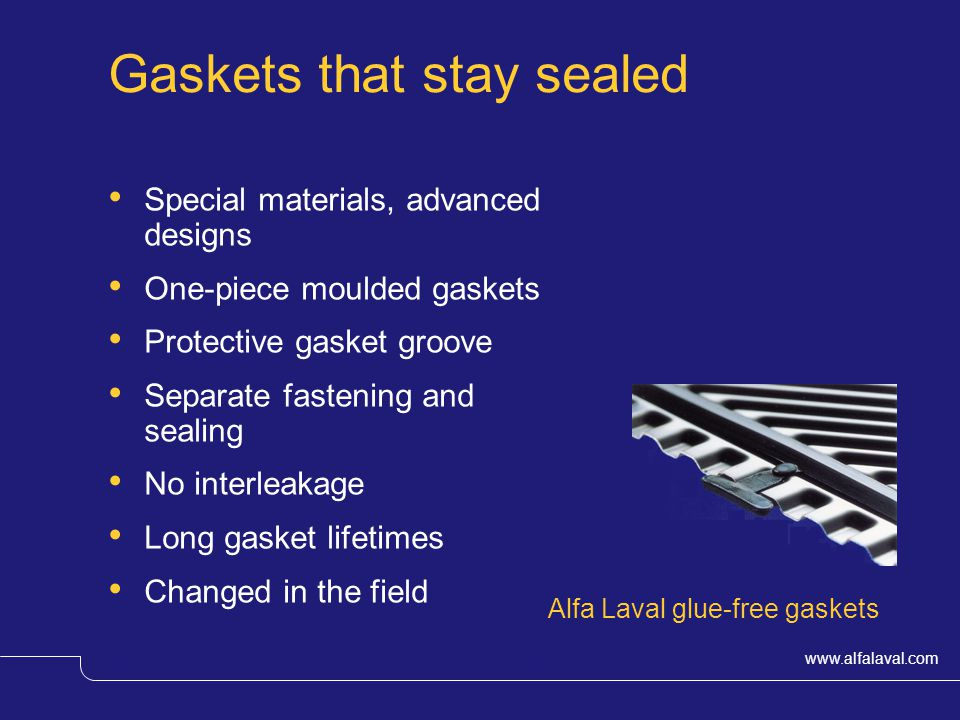www.alfalaval.com © Alfa LavalSlide 6 Gaskets that stay sealed Special materials, advanced designs One-piece moulded gaskets Protective gasket groove Separate fastening and sealing No interleakage Long gasket lifetimes Changed in the field Alfa Laval glue-free gaskets