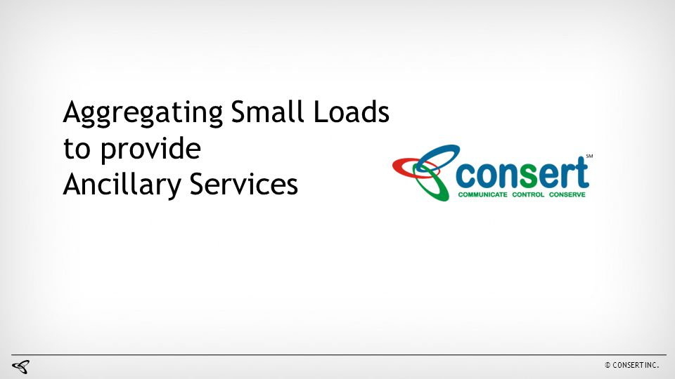 © CONSERT INC. Aggregating Small Loads to provide Ancillary Services