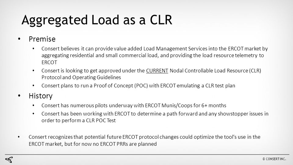 © CONSERT INC. Aggregated Load as a CLR Premise Consert believes it can provide value added Load Management Services into the ERCOT market by aggregat
