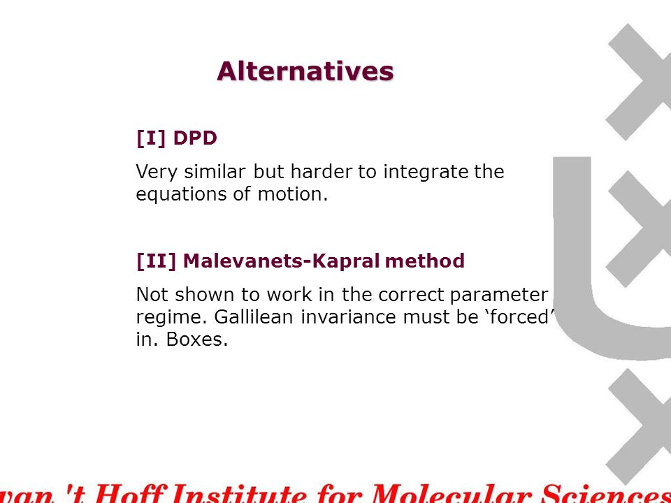 Alternatives [I] DPD Very similar but harder to integrate the equations of motion.