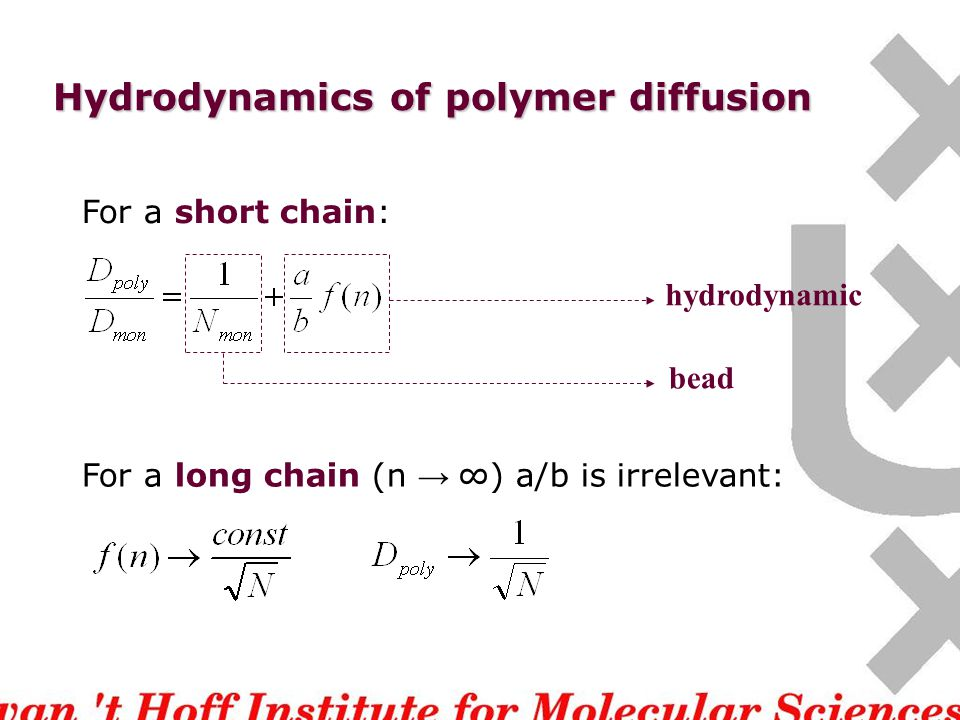 Hydrodynamics of polymer diffusion For a short chain: For a long chain (n → ∞) a/b is irrelevant: bead hydrodynamic