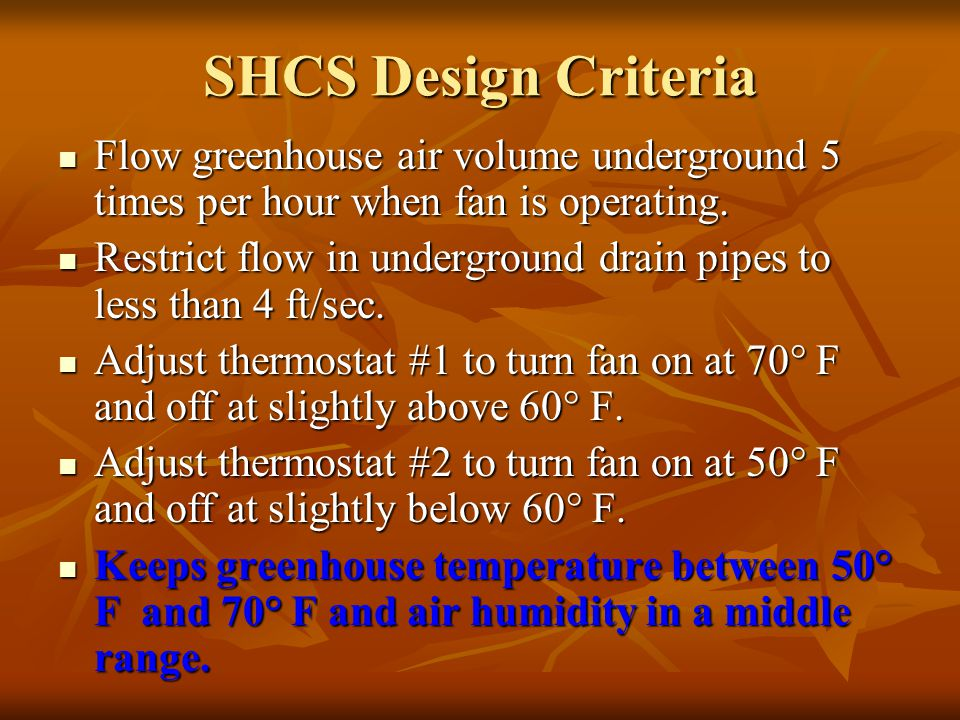 SHCS Design Criteria Flow greenhouse air volume underground 5 times per hour when fan is operating.