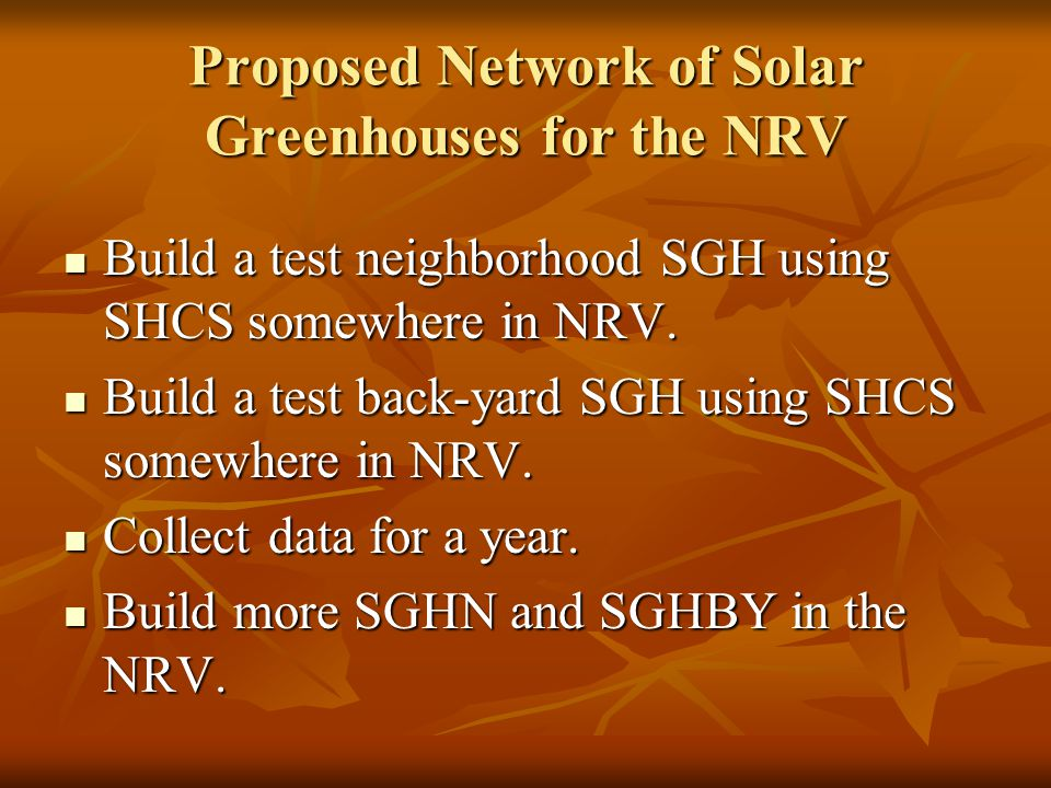 Proposed Network of Solar Greenhouses for the NRV Build a test neighborhood SGH using SHCS somewhere in NRV.