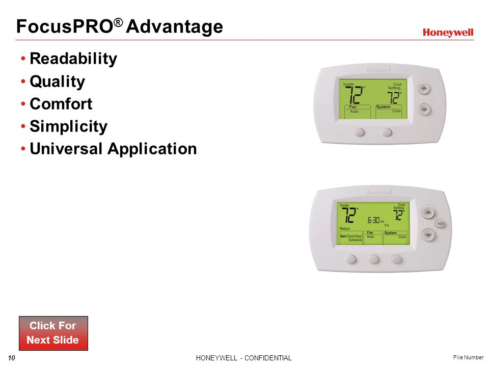 10HONEYWELL - CONFIDENTIAL File Number FocusPRO ® Advantage Readability Quality Comfort Simplicity Universal Application Click For Next Slide