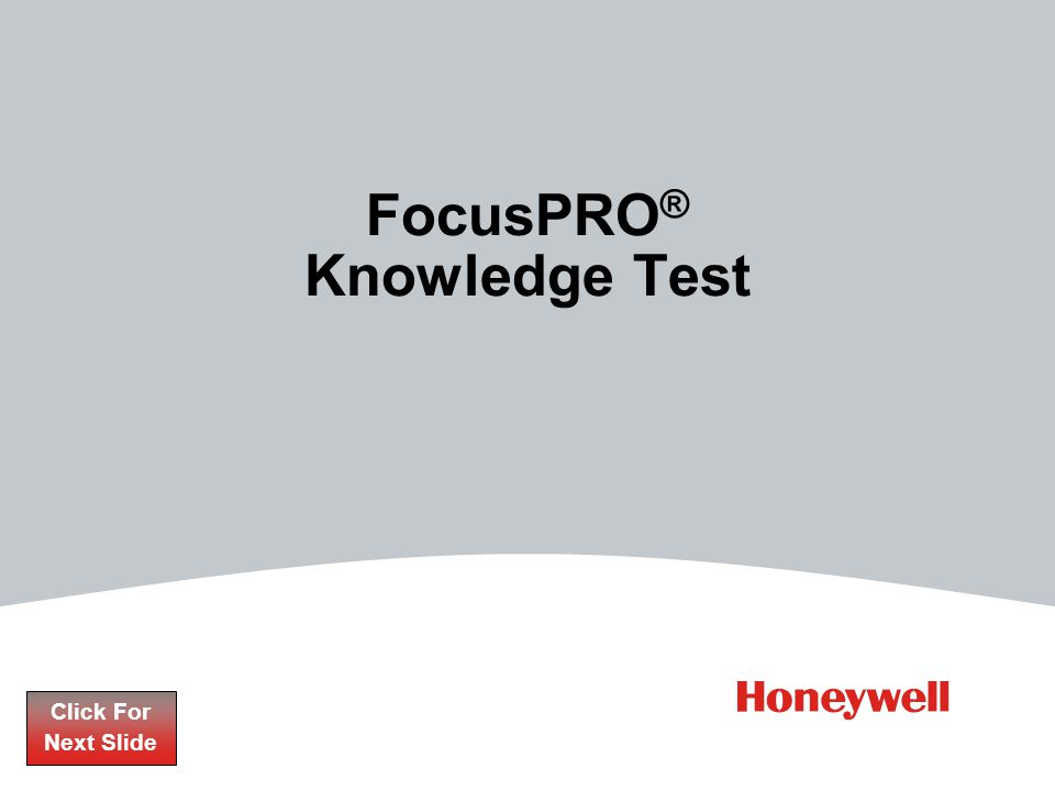 FocusPRO ® Knowledge Test Click For Next Slide