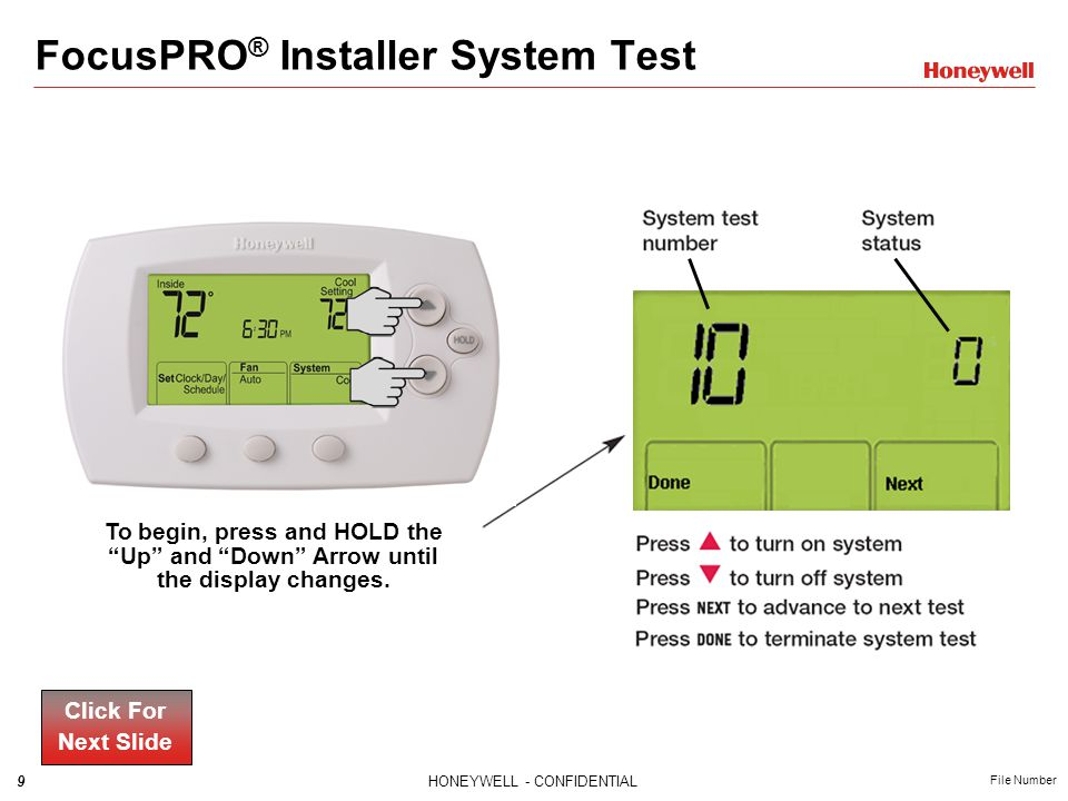 9HONEYWELL - CONFIDENTIAL File Number FocusPRO ® Installer System Test To begin, press and HOLD the Up and Down Arrow until the display changes.