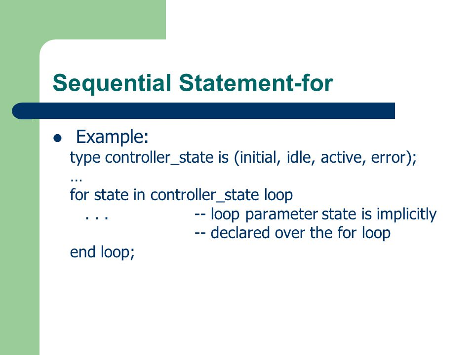 Sequential Statement-for Illegal example: erroneous : process is variable i, j : integer; begin i := loop_param; -- error.
