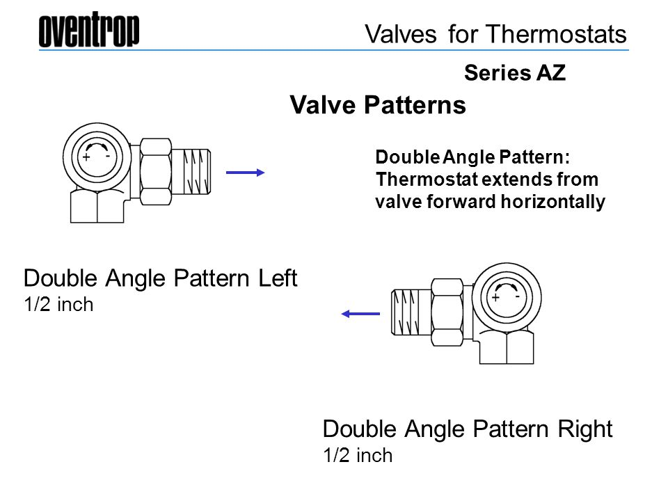 Valves for Thermostats Double Angle Pattern Left 1/2 inch Double Angle Pattern Right 1/2 inch Double Angle Pattern: Thermostat extends from valve forw