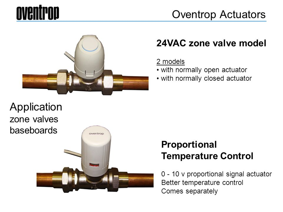 Oventrop Actuators Application zone valves baseboards 24VAC zone valve model 2 models with normally open actuator with normally closed actuator Propor