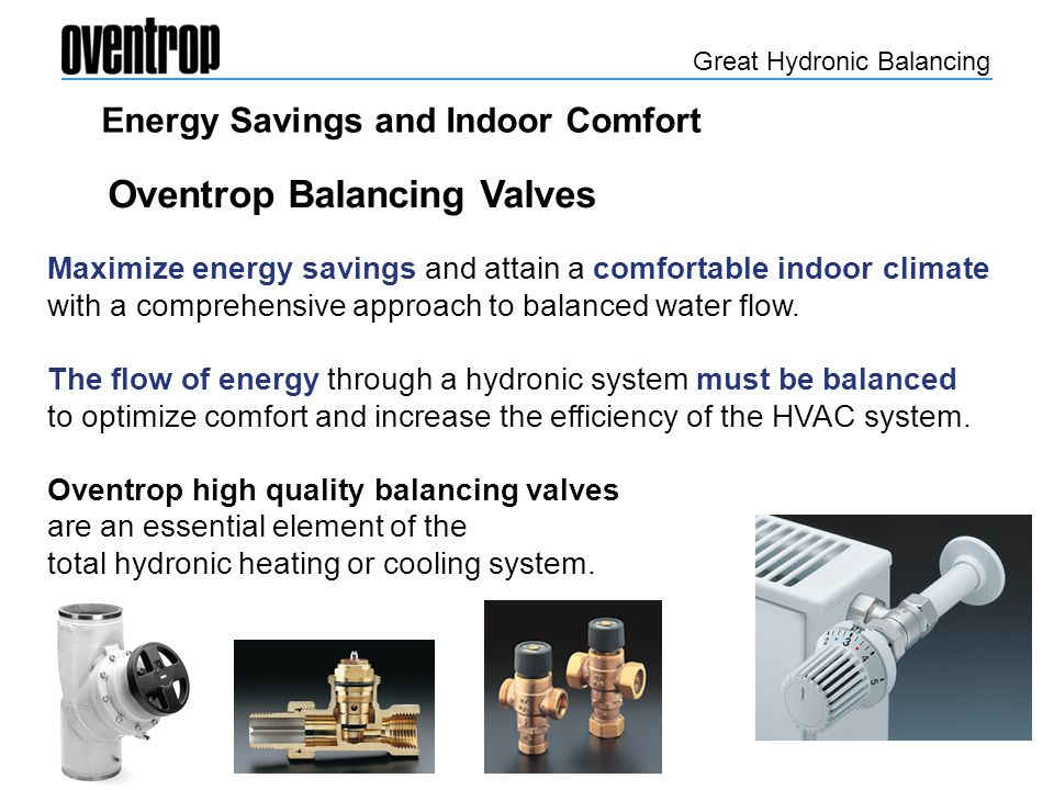 Energy Savings and Indoor Comfort Maximize energy savings and attain a comfortable indoor climate with a comprehensive approach to balanced water flow