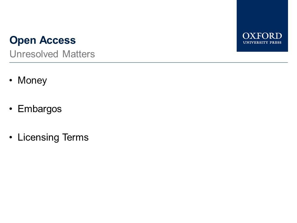 Open Access Money Embargos Licensing Terms Unresolved Matters