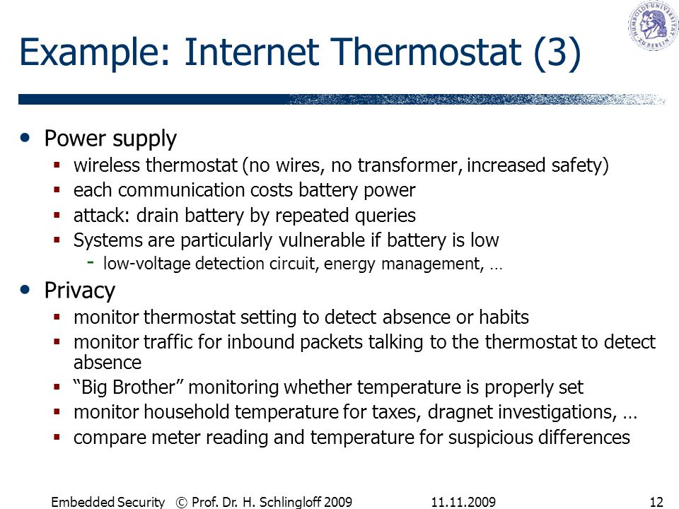 11.11.2009Embedded Security © Prof. Dr. H. Schlingloff 200912 Example: Internet Thermostat (3) Power supply  wireless thermostat (no wires, no transf