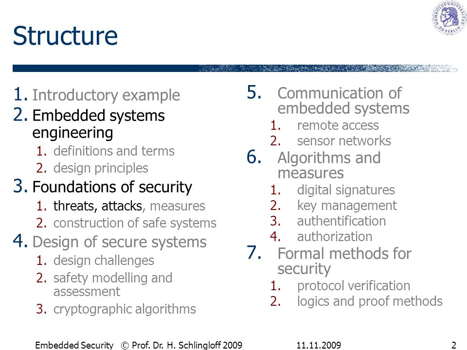 11.11.2009Embedded Security © Prof. Dr. H. Schlingloff 20092 Structure 1. Introductory example 2. Embedded systems engineering 1.definitions and terms