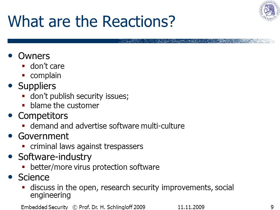 11.11.2009Embedded Security © Prof. Dr. H. Schlingloff 20099 What are the Reactions? Owners  don't care  complain Suppliers  don't publish security
