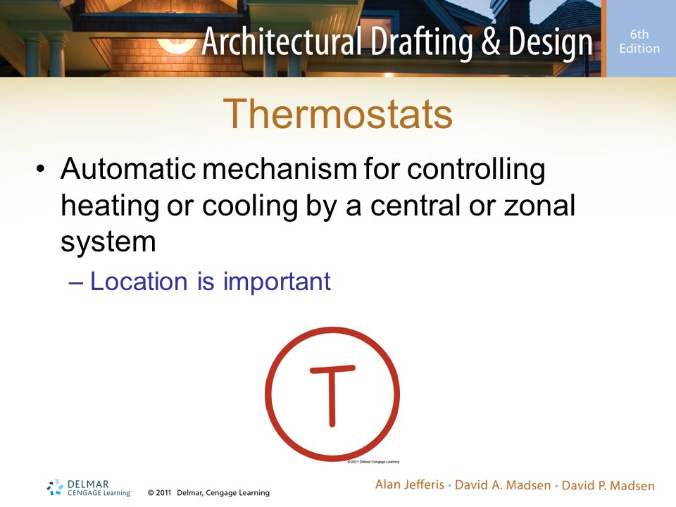 Thermostats Automatic mechanism for controlling heating or cooling by a central or zonal system –Location is important