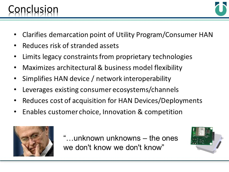 Clarifies demarcation point of Utility Program/Consumer HAN Reduces risk of stranded assets Limits legacy constraints from proprietary technologies Ma