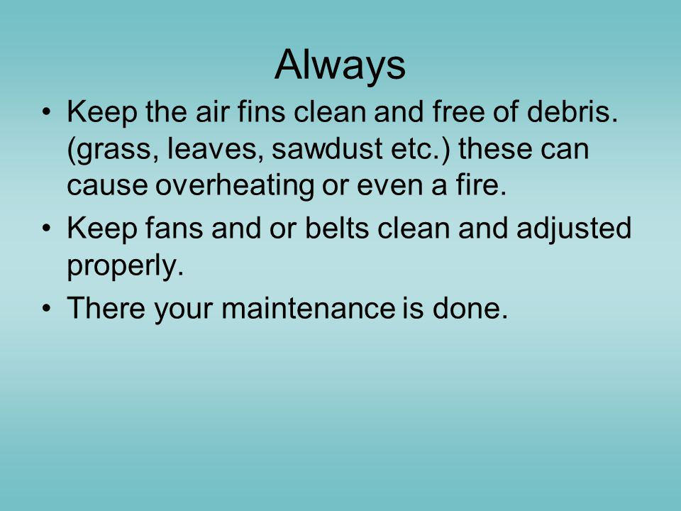 Always Keep the air fins clean and free of debris.