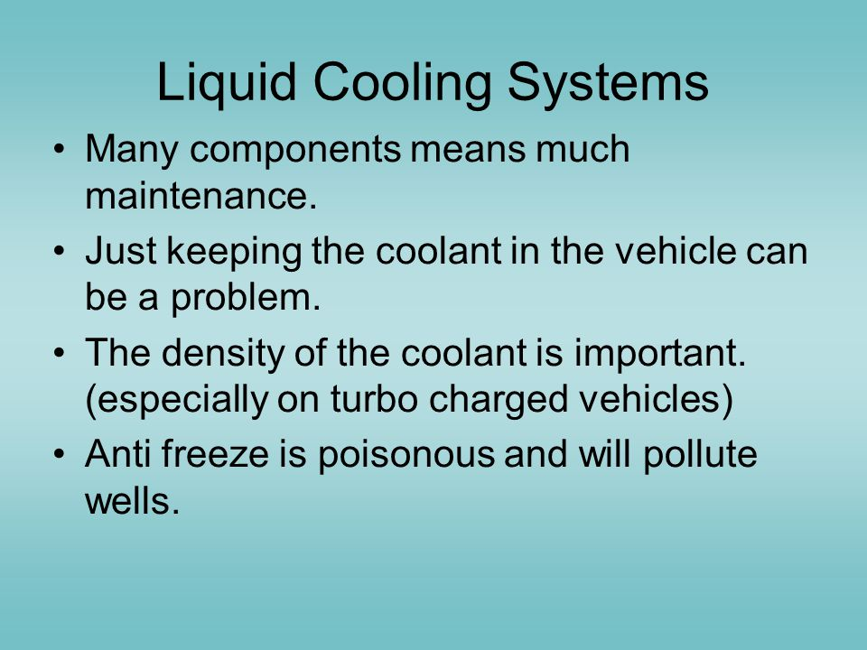 Liquid Cooling Systems Many components means much maintenance.