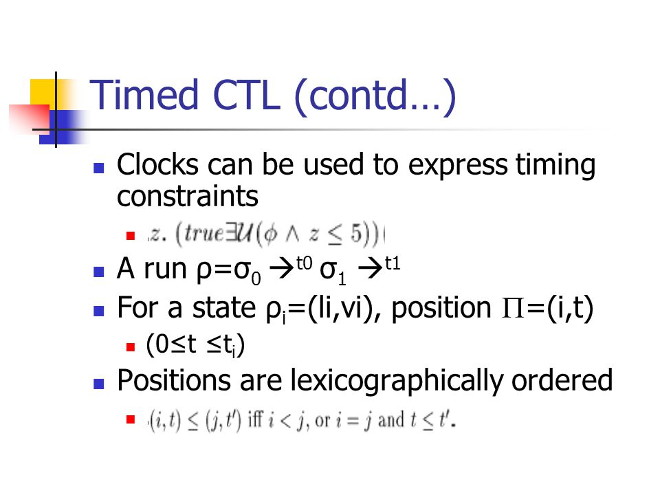 Timed CTL (contd…) Clocks can be used to express timing constraints.