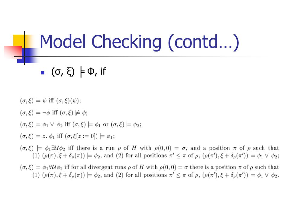 Model Checking (contd…) (σ, ξ) ╞ Φ, if