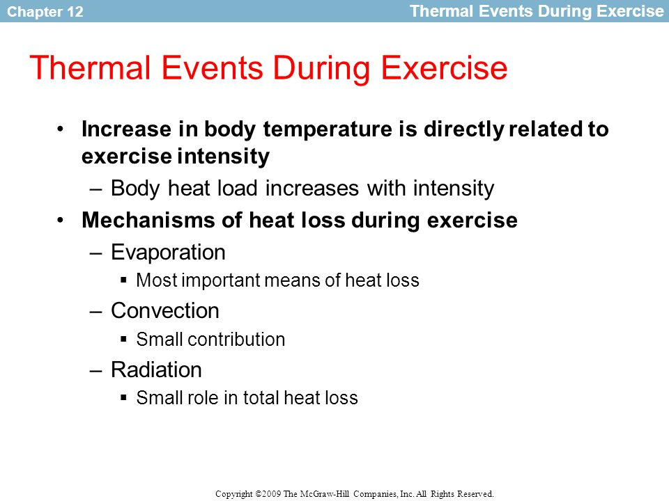 Chapter 12 Copyright ©2009 The McGraw-Hill Companies, Inc. All Rights Reserved. Thermal Events During Exercise Increase in body temperature is directl