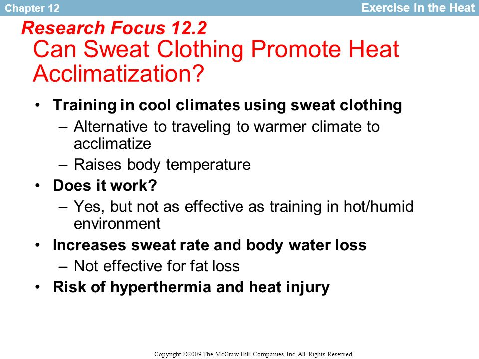Chapter 12 Copyright ©2009 The McGraw-Hill Companies, Inc. All Rights Reserved. Research Focus 12.2 Can Sweat Clothing Promote Heat Acclimatization? E