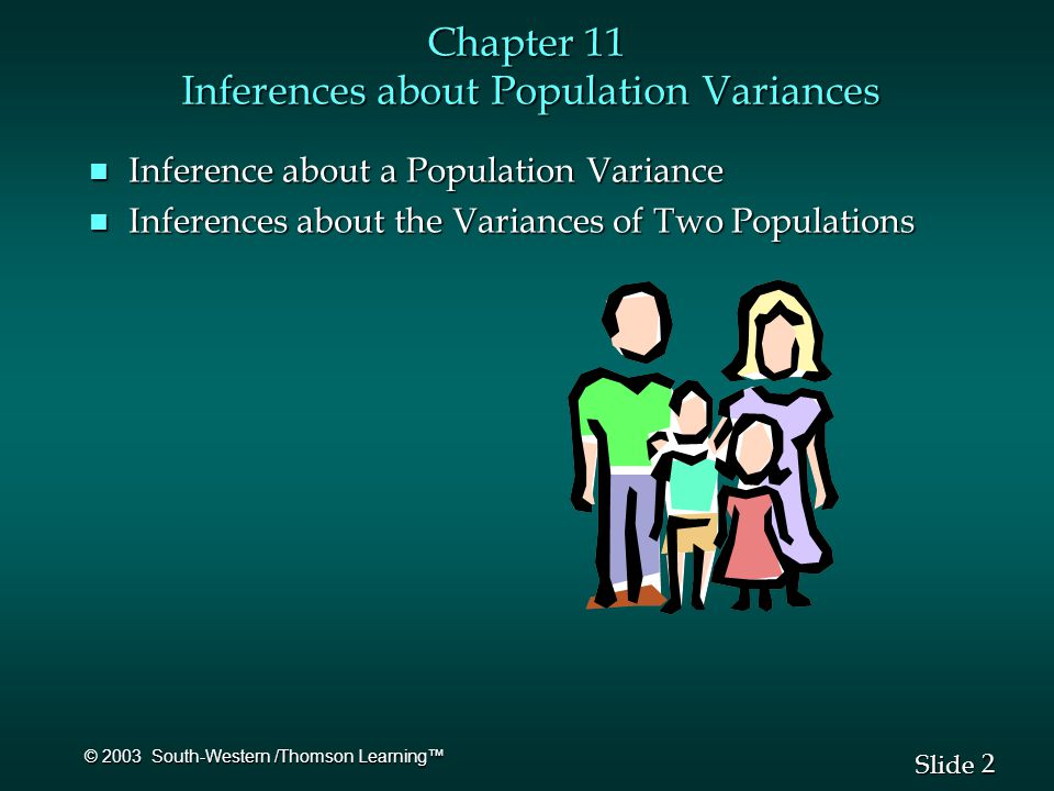 3 3 Slide © 2003 South-Western /Thomson Learning™ Inferences about a Population Variance n Chi-Square Distribution Interval Estimation of  2 Interval Estimation of  2 n Hypothesis Testing
