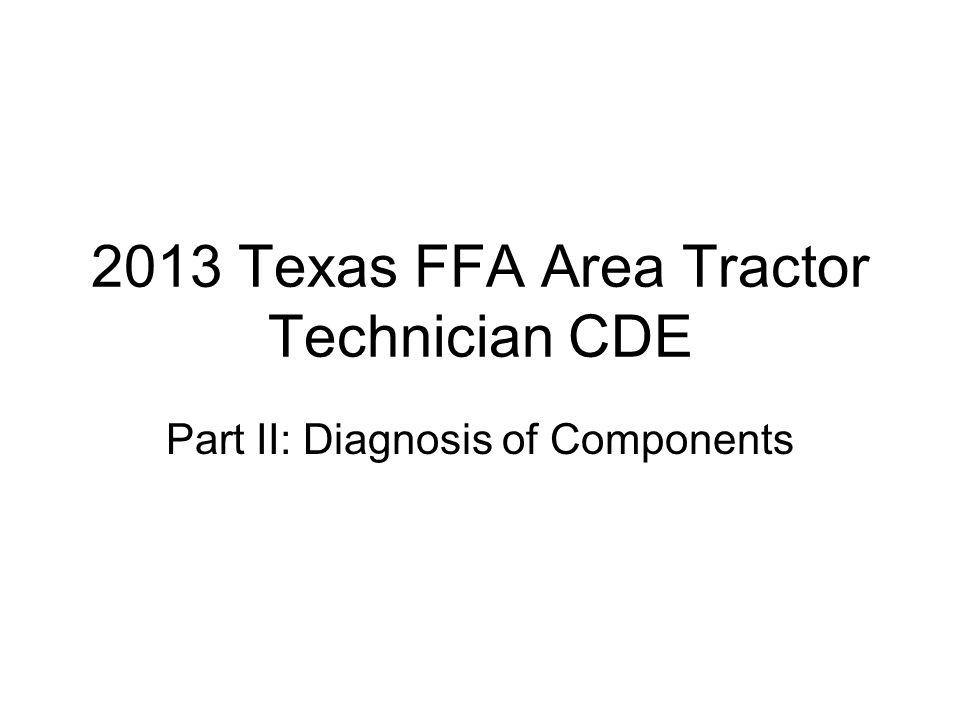 2013 Texas FFA Area Tractor Technician CDE Part II: Diagnosis of Components