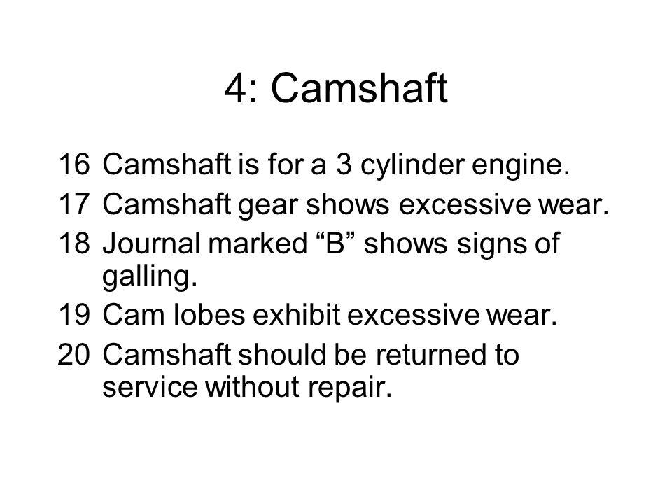 4: Camshaft 16Camshaft is for a 3 cylinder engine.