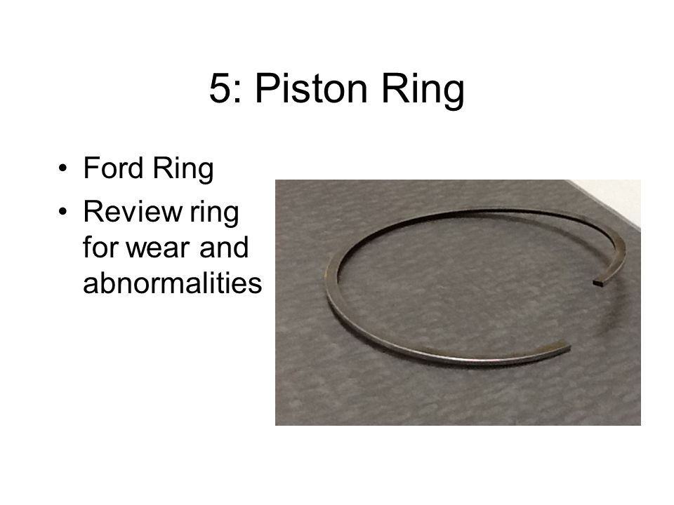 5: Piston Ring Ford Ring Review ring for wear and abnormalities