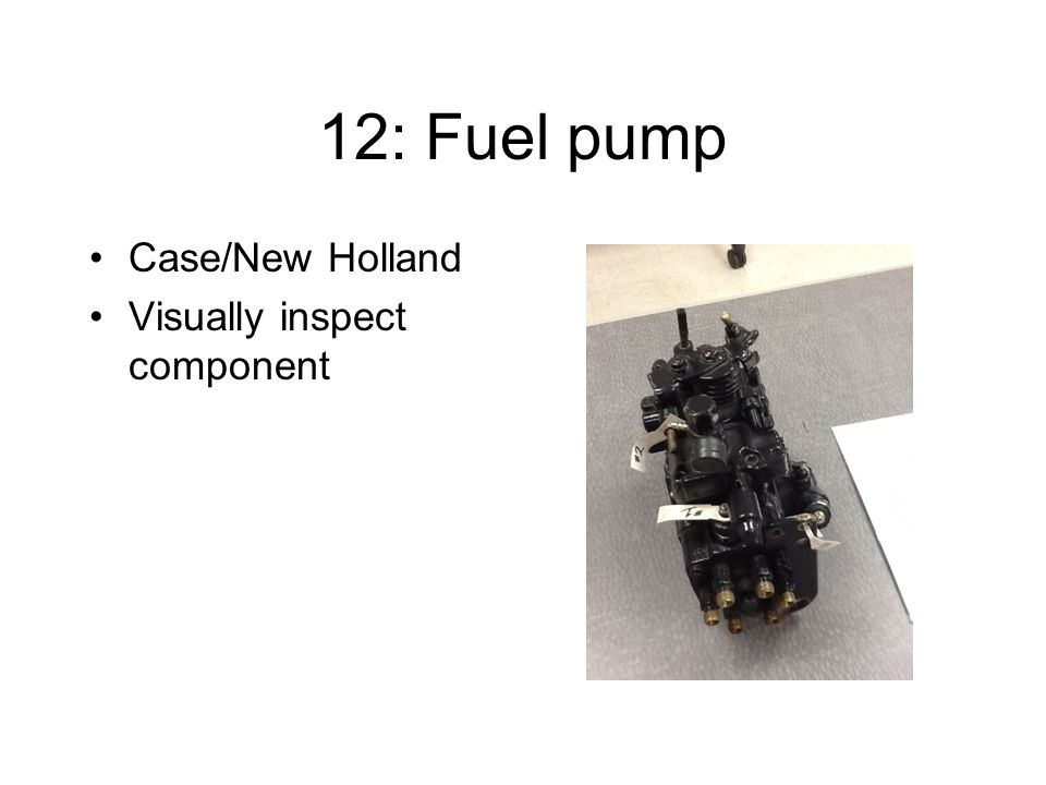 12: Fuel pump Case/New Holland Visually inspect component