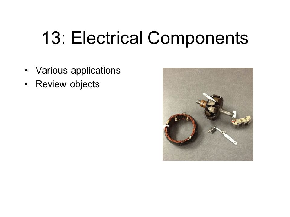13: Electrical Components Various applications Review objects