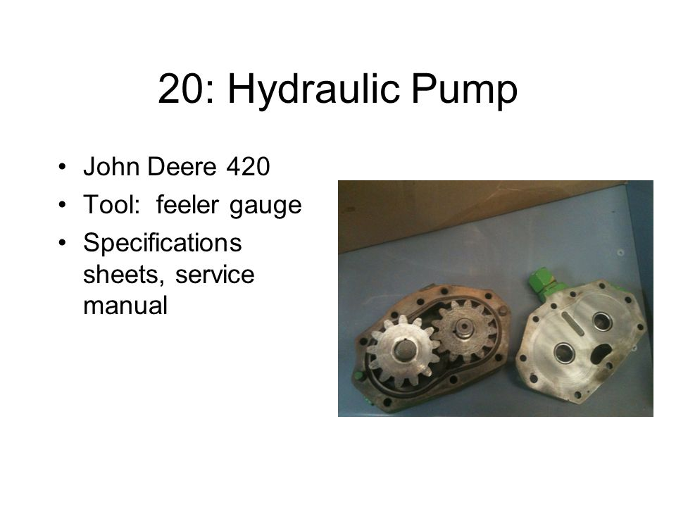 20: Hydraulic Pump John Deere 420 Tool: feeler gauge Specifications sheets, service manual