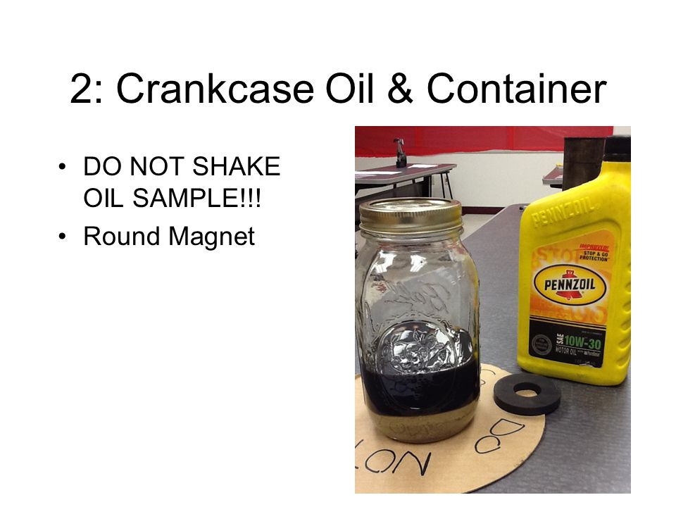 2: Crankcase Oil & Container DO NOT SHAKE OIL SAMPLE!!! Round Magnet
