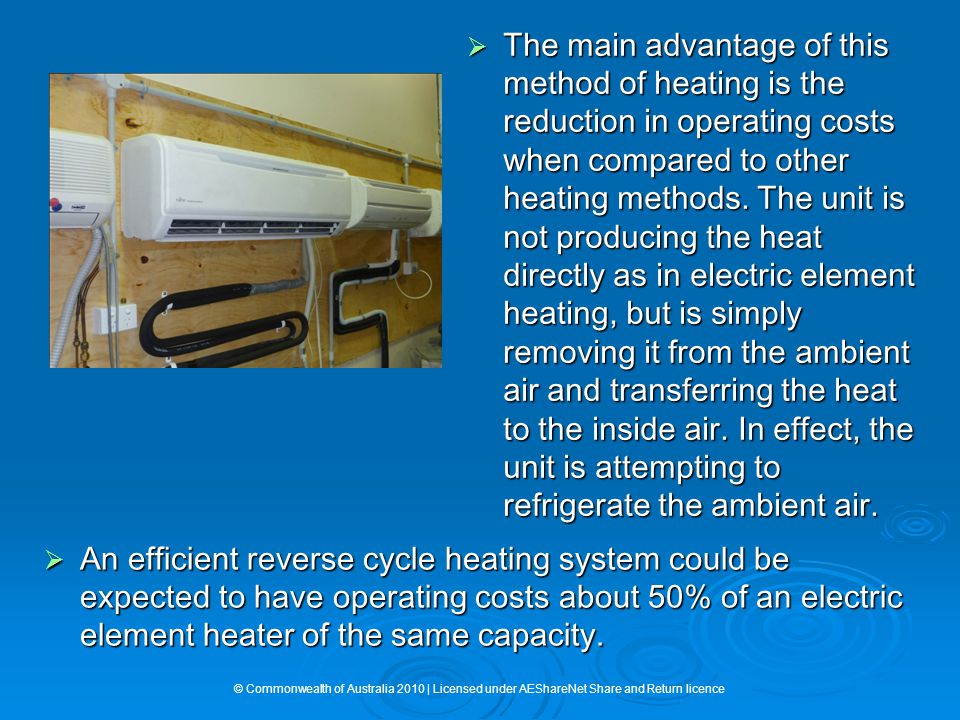  The main advantage of this method of heating is the reduction in operating costs when compared to other heating methods.