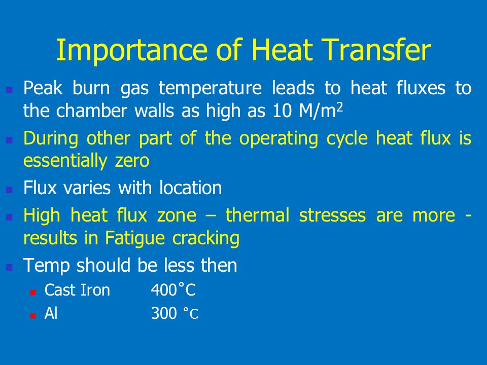 Importance of Heat Transfer Gas side surface of the cylinder wall must be below 180˚C to prevent deterioration of lubrication oil Spark plug and valves must be cool to avoid Knocking and pre ignition problems