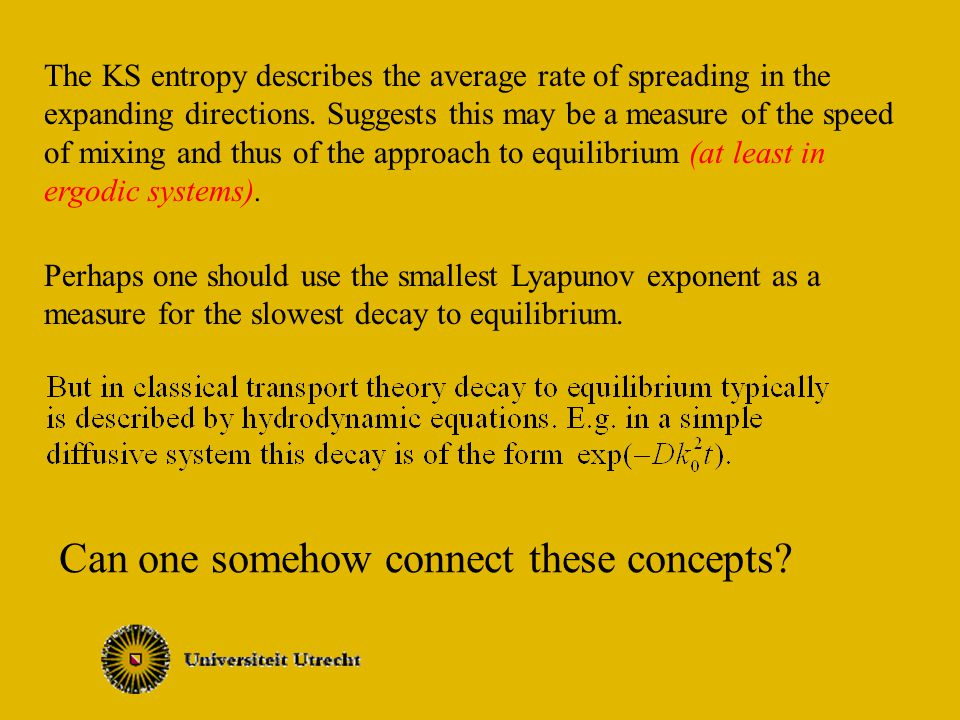 The KS entropy describes the average rate of spreading in the expanding directions.