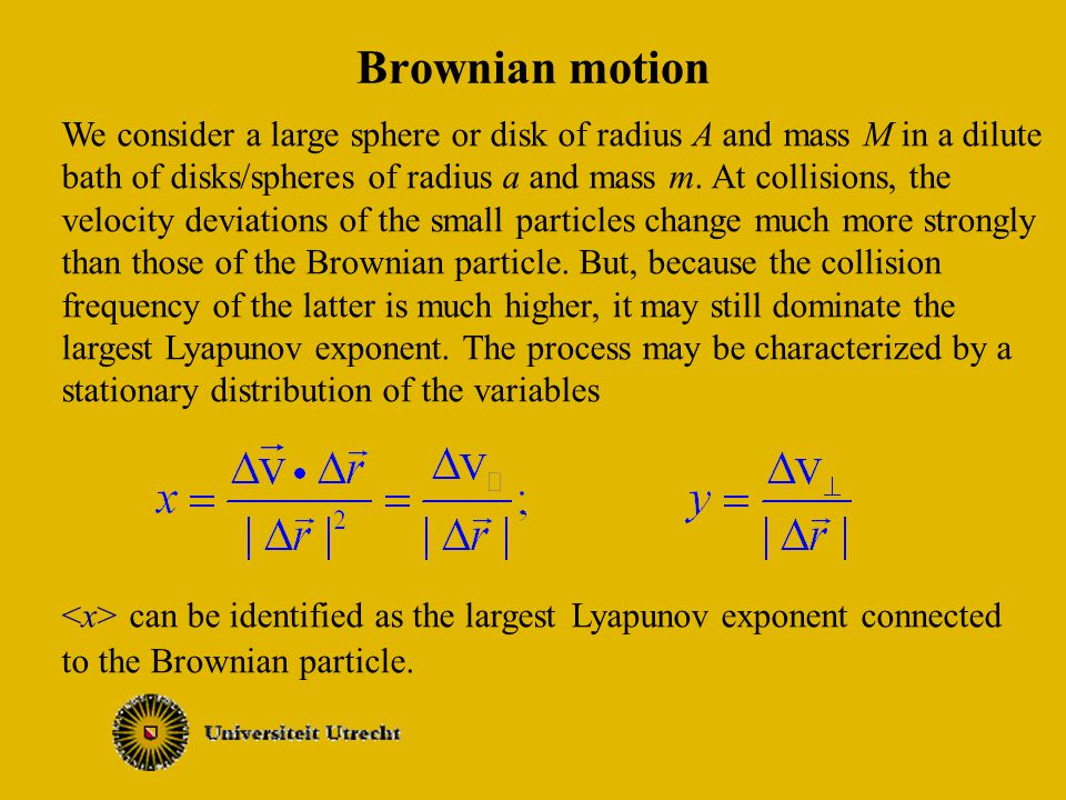 Brownian motion We consider a large sphere or disk of radius A and mass M in a dilute bath of disks/spheres of radius a and mass m.