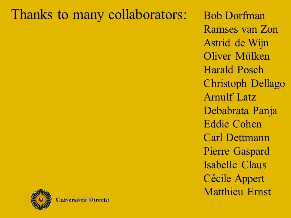 Thanks to many collaborators: Bob Dorfman Ramses van Zon Astrid de Wijn Oliver Mülken Harald Posch Christoph Dellago Arnulf Latz Debabrata Panja Eddie