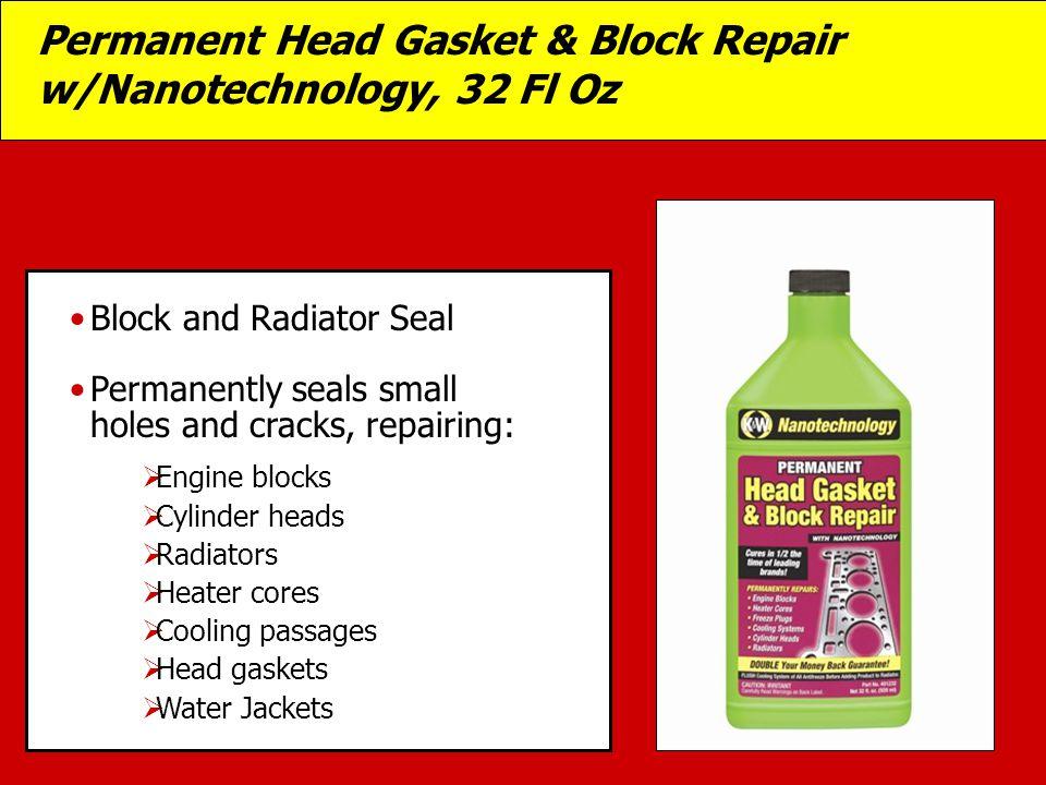 Permanent Head Gasket & Block Repair w/Nanotechnology, 32 Fl Oz  Engine blocks  Cylinder heads  Radiators  Heater cores  Cooling passages  Head