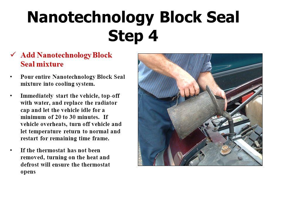 Nanotechnology Block Seal Step 4 Add Nanotechnology Block Seal mixture Add Nanotechnology Block Seal mixture Pour entire Nanotechnology Block Seal mix