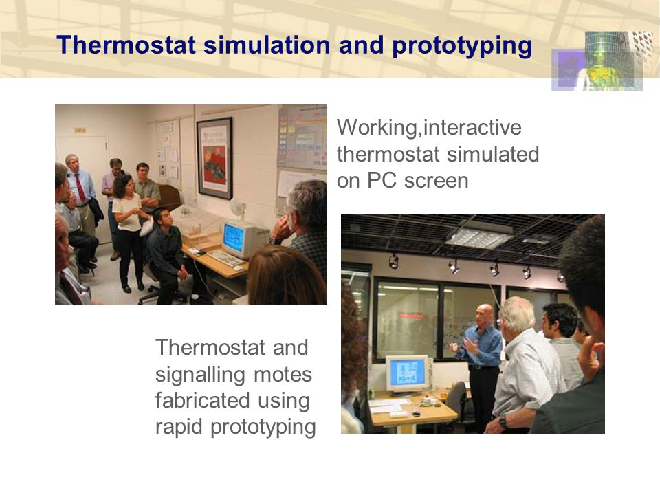 Thermostat simulation and prototyping Working,interactive thermostat simulated on PC screen Thermostat and signalling motes fabricated using rapid prototyping