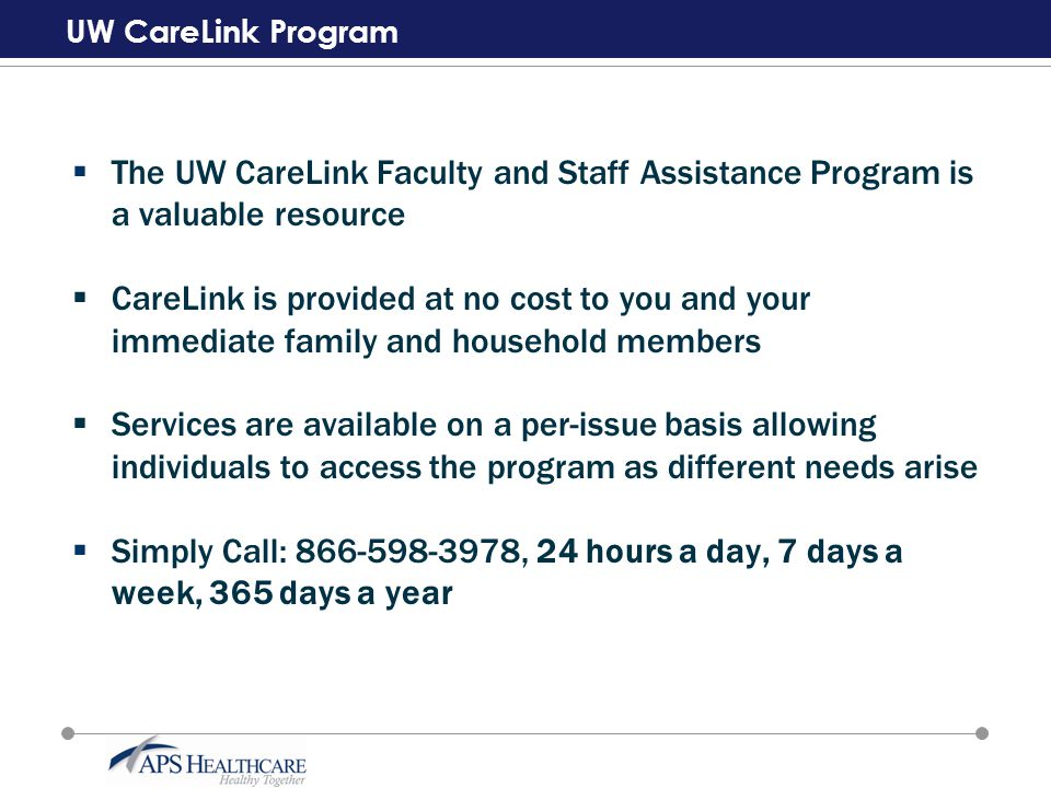 UW CareLink Program  The UW CareLink Faculty and Staff Assistance Program is a valuable resource  CareLink is provided at no cost to you and your im