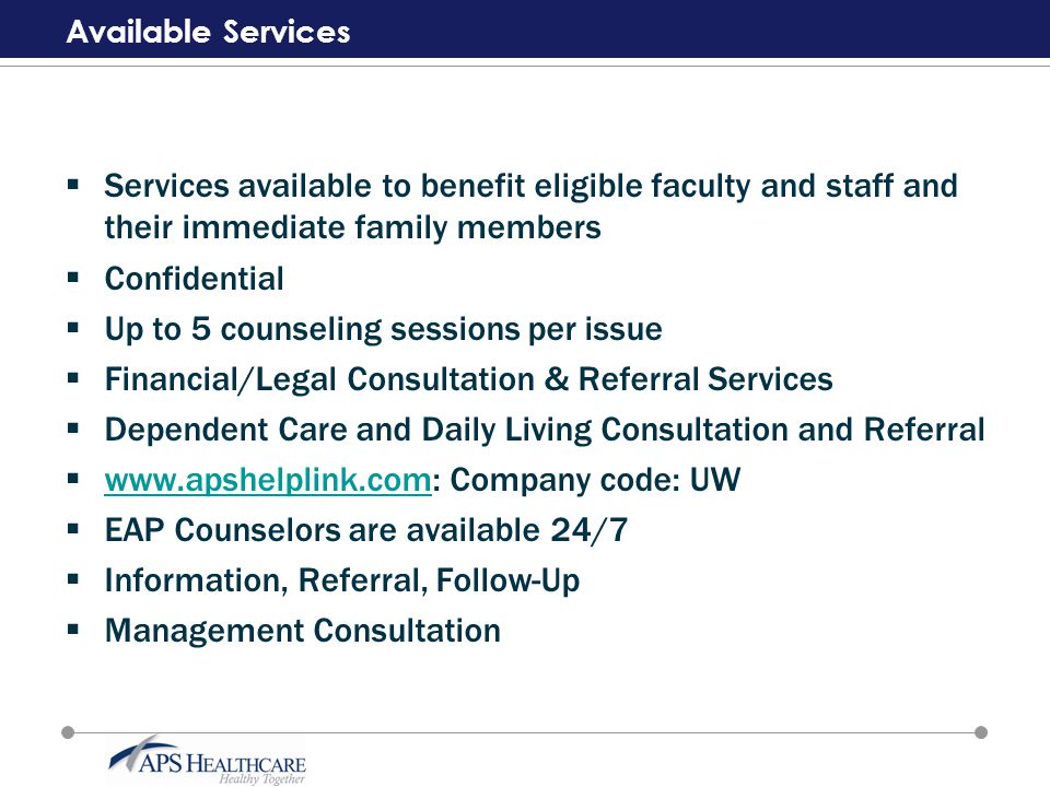 Available Services  Services available to benefit eligible faculty and staff and their immediate family members  Confidential  Up to 5 counseling s