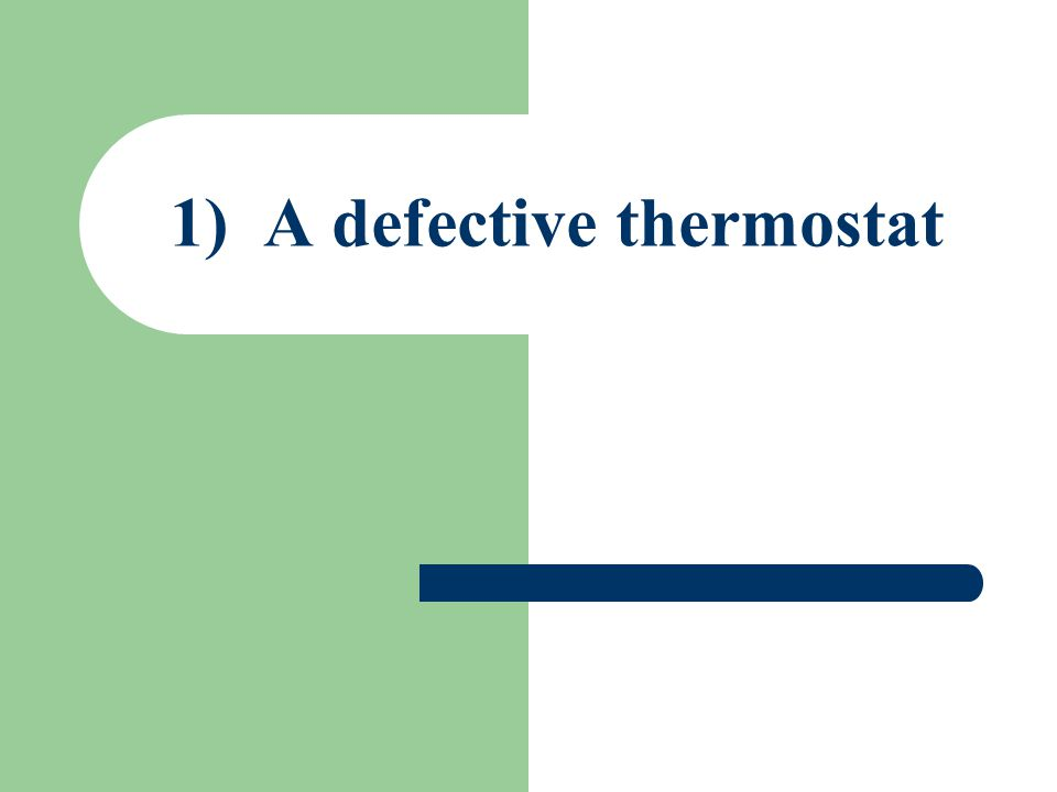 A defective thermostat The thermostat is a valve located in the cooling system of an engine, which is closed when the engine coolant is cold and opens gradually in response to the engine heating and thereby controlling the temperature of the coolant and rate of coolant flow through the engine block.