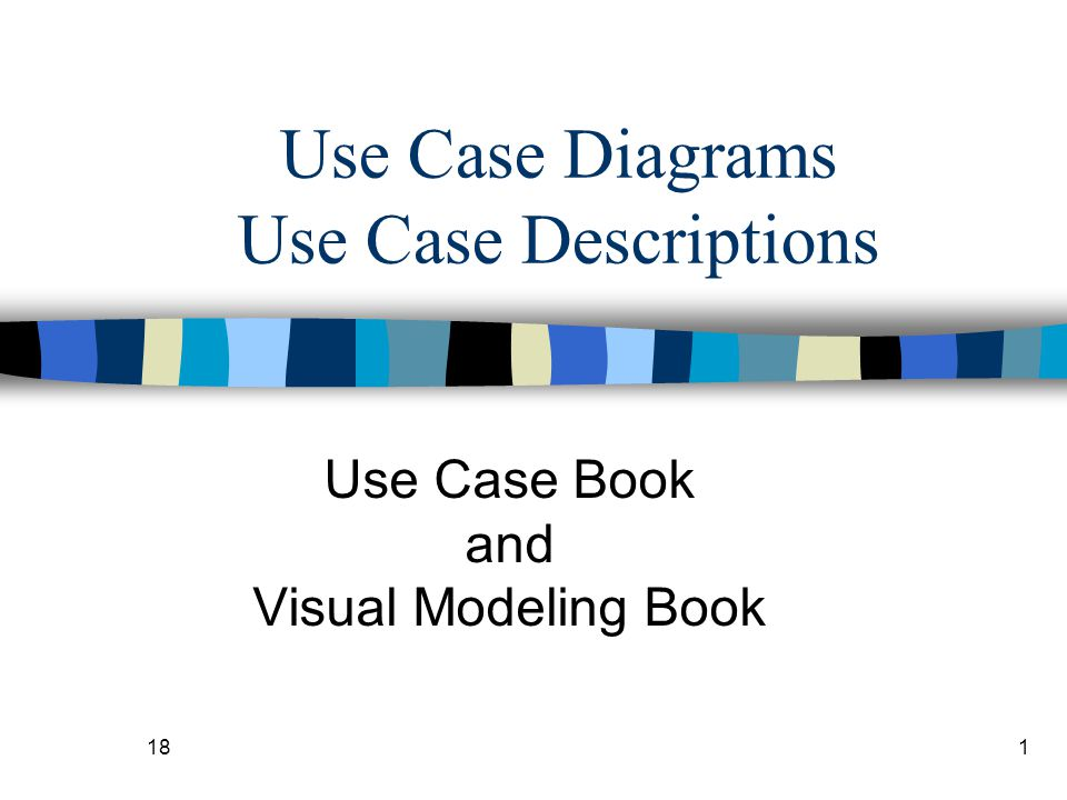 181 Use Case Diagrams Use Case Descriptions Use Case Book and Visual Modeling Book