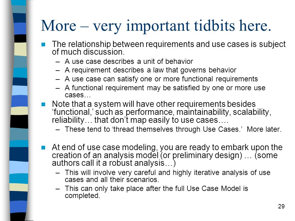 29 More – very important tidbits here. The relationship between requirements and use cases is subject of much discussion. –A use case describes a unit