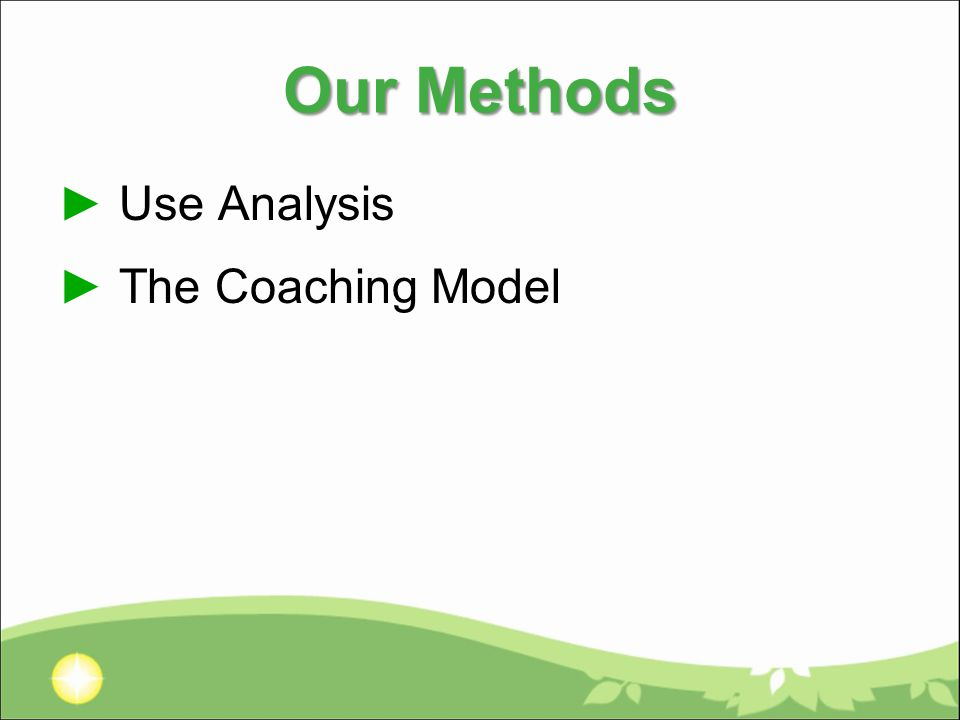 Our Methods ► Use Analysis ► The Coaching Model