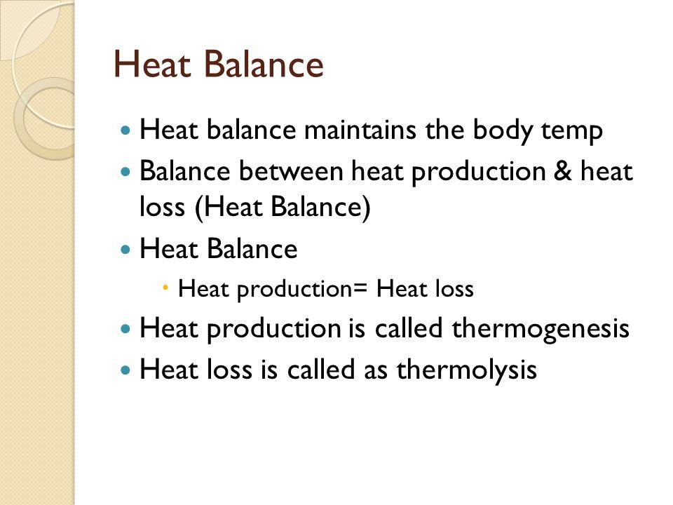 Heat Balance Heat balance maintains the body temp Balance between heat production & heat loss (Heat Balance) Heat Balance  Heat production= Heat loss